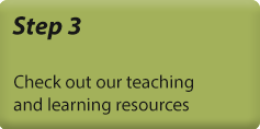 Step 3 - Check out our teaching and learning resources
